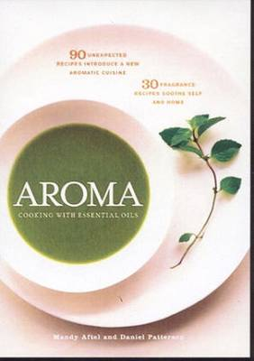 Aftel, Mandy and Daniel Patterson. Aroma: The Magic of Essential Oils in Foods and Fragrance.
