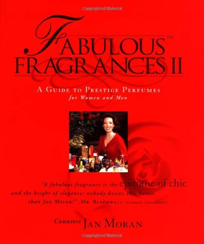 Moran, Jan. Fabulous Fragrances II: A Guide to Prestige Perfumes for Women and Men