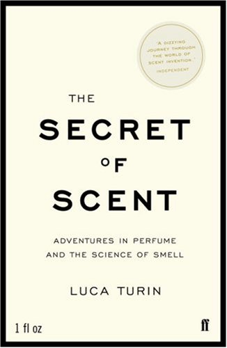 Turin, Luca. The Secret of Scent: Adventures in Perfume and the Science of Smell